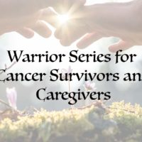 Warrior Series for Cancer Survivors and Caregivers